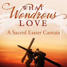 what wondrous a sacred easter cantata discover worship