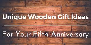 five year wedding anniversary gift ideas best wooden anniversary gifts ideas for him and 45 unique