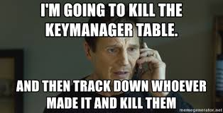 Meme Generator Taken - i m going to kill the keymanager table and then track down whoever