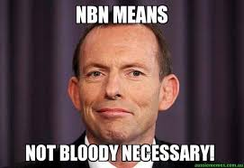 Memes Means - nbn means not bloody necessary tony abbott meme aussie memes