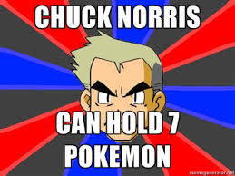 Chuck Norris Pokemon Memes - chuck norris can hold 7 pok礬mon professor oak know your meme