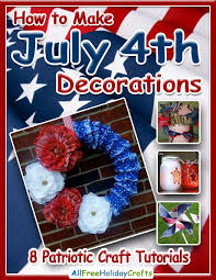 july 4th decorations how to make july 4th decorations 8 patriotic craft tutorials