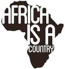 africa is a country u2013 a site of media criticism analysis and new