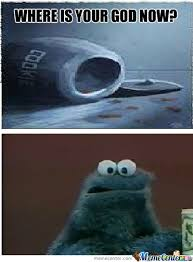 Cookie Monster Meme - where is your god now cookie monster by markusr meme center