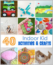 40 indoor kid activities u0026 crafts make it and love it