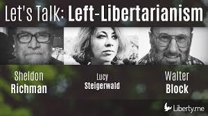 let u0027s talk left libertarianism sheldon richman walter block