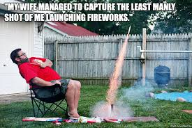 Fireworks Meme - unmanly fireworks live love and laughter pinterest humor