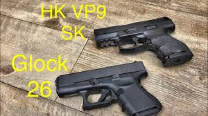 hk vp9sk vs glock 26 if i could only have one youtube