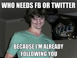 Funny Stalker Memes - facebook funny memes