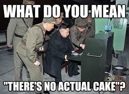 No Cake Meme - what do you mean there s no actual cake kim jong un quickmeme