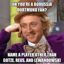 Lewandowski Memes - oh you re a borussia dortmund fan name a player other than gotze