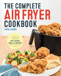the complete air fryer cookbook amazingly easy recipes to fry