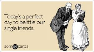 anniversary ecard today s a day to belittle our single friends anniversary