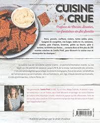 cuisine crue et vivante amazon fr cuisine crue 120 recettes joyeuses et simples camila