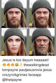 Meme Face App - crazy rick grimes face app jesus is too dayum haaaawt