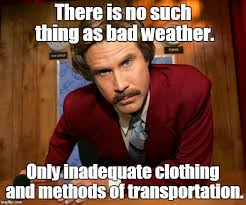 Bad Weather Meme - pissed off ron burgundy imgflip