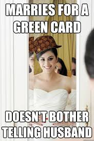 Green Card Meme - marries for a green card doesn t bother telling husband scumbag