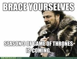 Game Of Thrones Season 3 Meme - brace yourselves season 3 of game of thrones is coming misc