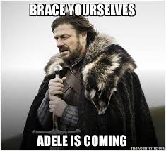 Adele Meme - brace yourselves adele is coming make a meme