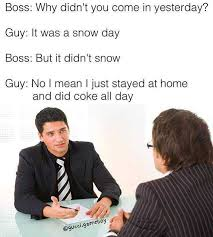 Snow Day Meme - dopl3r com memes boss why didnt you come in yesterday guy it