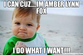 I Do What I Want Meme - i can cuz im amber lynn fox i do what i want meme success