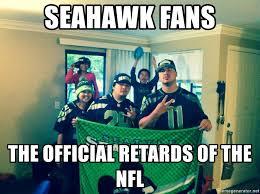 Seahawks Fan Meme - seahawk fans the official retards of the nfl seahawks fans meme