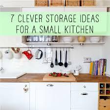 kitchen storage ideas for small kitchens 7 clever storage ideas for a small kitchen