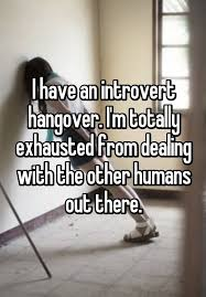 i have an introvert hangover i u0027m totally exhausted from dealing