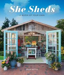 she shed she sheds a room of your own erika kotite 9781591866770 amazon