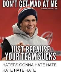 Haters Gonna Hate Meme - don t get mad at me othepatspalge haters gonna hate hate hate hate