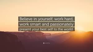hill quote believe in yourself work work smart and