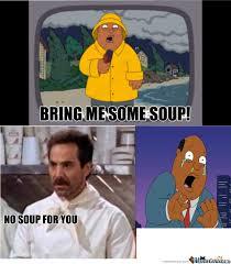 No Soup For You Meme - no soup for you by snicklefritz meme center