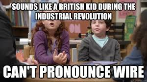Industrial Engineering Memes - sounds like a british kid during the industrial revolution can t