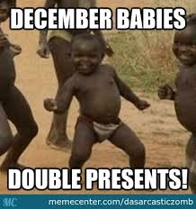 December Meme - december babies are awesome seriously by dasarcasticzomb meme center