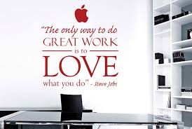 Furniture To Love by Aliexpress Com Buy Steve Jobs The Only Way To Do Great Work Is
