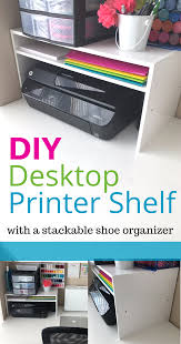 Desk Top Printer Stand by Organization Hack Diy Desktop Printer Shelf From A Shoe Rack