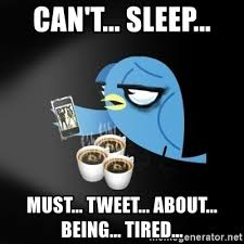 Being Tired Meme - can t sleep must tweet about being tired