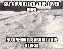 Storm Meme - say goodbye to your loved ones no one will survive this storm snow