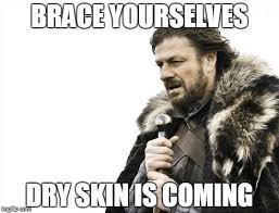 Skin Memes - yep along with winter comes dry skin may your shield be your
