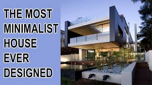the most minimalist house ever designed youtube