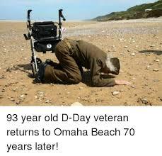 Omaha Meme - 93 year old d day veteran returns to omaha beach 70 years later