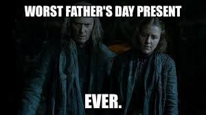 Fathers Day Memes - game of thrones fathers day memes page 11 of 18 tyrionlannister net