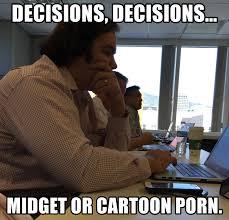 Cartoon Porn Memes - decisions decisions midget or cartoon porn gentle jon
