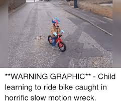 Funny Bike Memes - warning graphic child learning to ride bike caught in horrific
