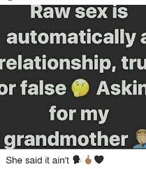 Sex Memes Images - raw sex is automatically a relationship tru or false askin for my