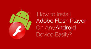 flash player android how to install adobe flash player on android