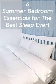 bedroom essentials 6 summer bedroom essentials for the best sleep ever