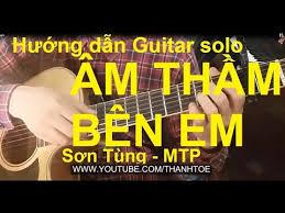 yutube m thm bn em hướng dẫn âm thầm bên em mtp guitar solo thành toe youtube
