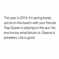 Life Is Good Meme - dopl3r com memes the year is 2014 its spring break youre on