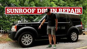 range rover sunroof lr3 sunroof drain repair water in driver u0027s footwell youtube
